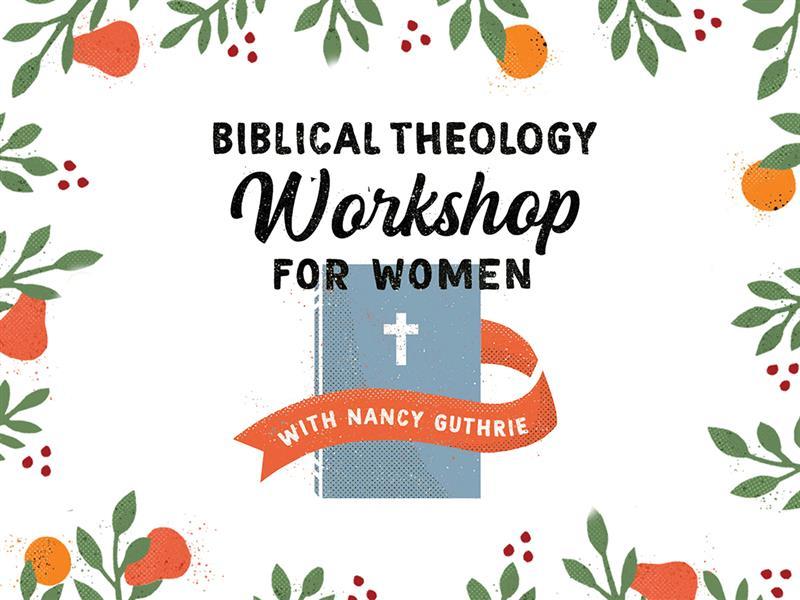 Biblical Theology Workshop for Women (Nancy Guthrie)